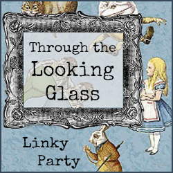 through the looking glass linky party